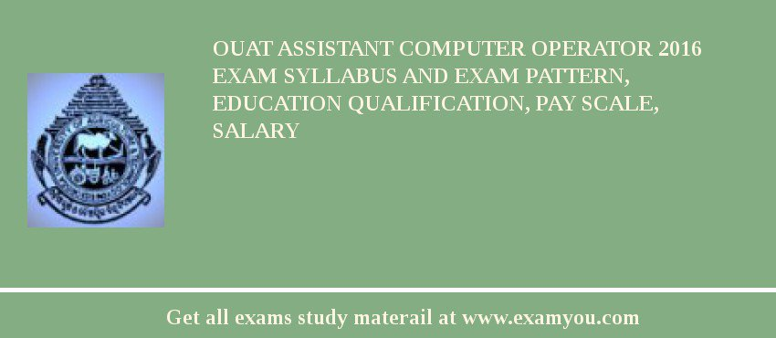 OUAT Assistant Computer Operator 2020 Exam Syllabus And Exam Pattern, Education Qualification, Pay scale, Salary