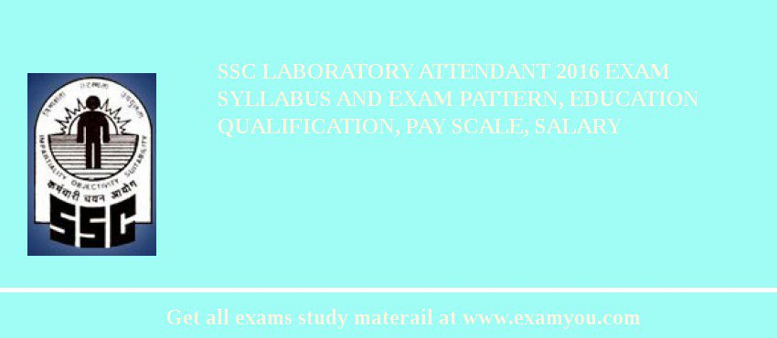 SSC Laboratory Attendant 2020 Exam Syllabus And Exam Pattern, Education Qualification, Pay scale, Salary