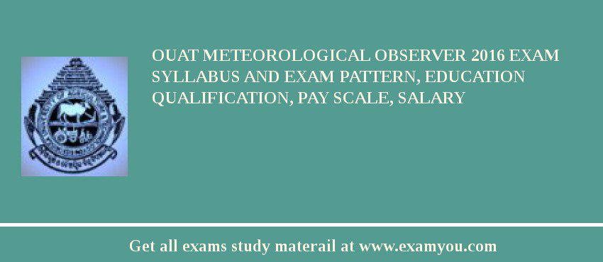 OUAT Meteorological Observer 2020 Exam Syllabus And Exam Pattern, Education Qualification, Pay scale, Salary