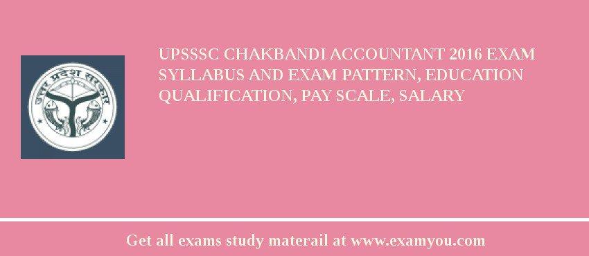 UPSSSC Chakbandi Accountant 2020 Exam Syllabus And Exam Pattern, Education Qualification, Pay scale, Salary