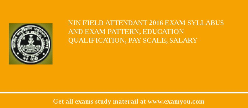 NIN Field Attendant 2020 Exam Syllabus And Exam Pattern, Education Qualification, Pay scale, Salary