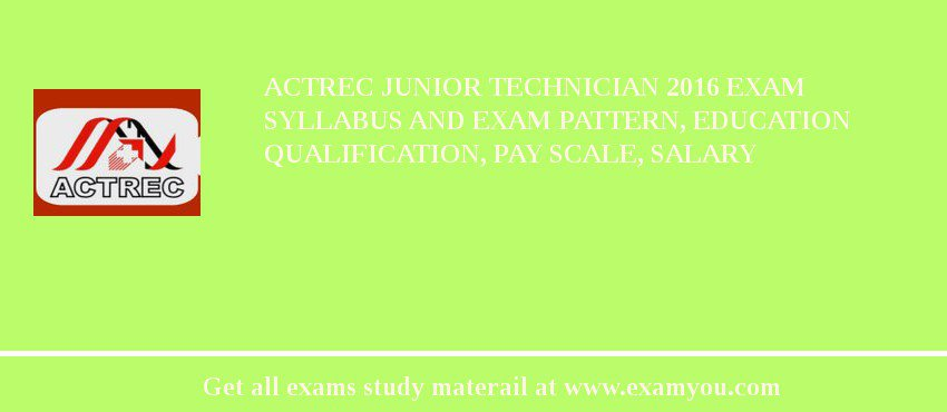 ACTREC Junior Technician 2019 Exam Syllabus And Exam Pattern, Education Qualification, Pay scale, Salary