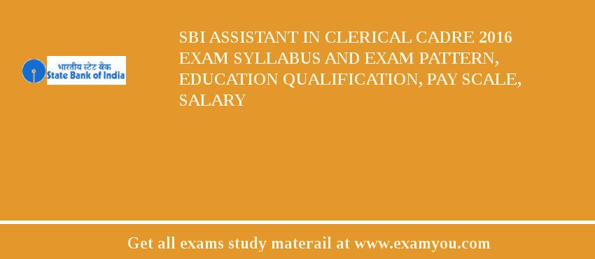 SBI Assistant in Clerical Cadre 2020 Exam Syllabus And Exam Pattern, Education Qualification, Pay scale, Salary