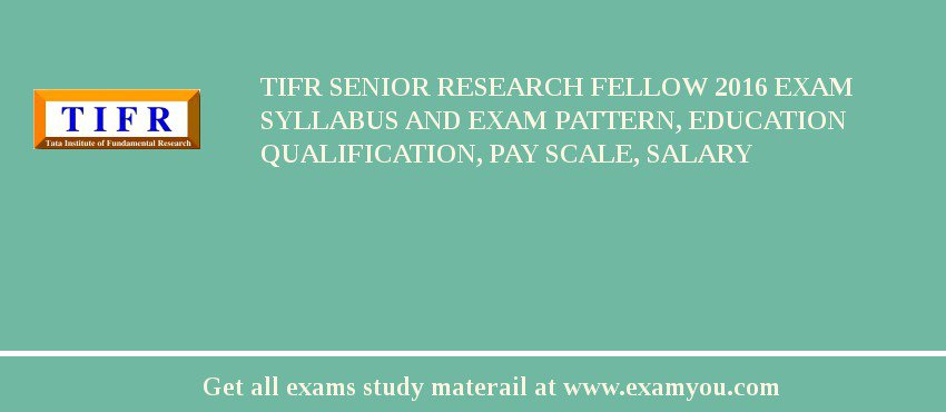 TIFR Senior Research Fellow 2020 Exam Syllabus And Exam Pattern, Education Qualification, Pay scale, Salary