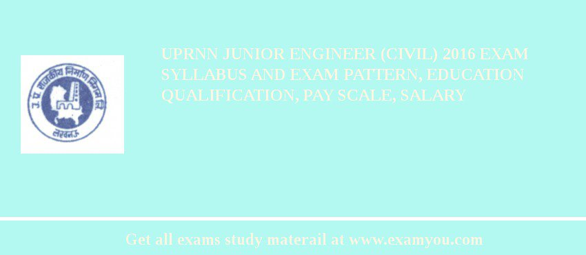 UPRNN Junior Engineer (Civil) 2019 Exam Syllabus And Exam Pattern, Education Qualification, Pay scale, Salary