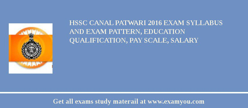 HSSC Canal Patwari 2020 Exam Syllabus And Exam Pattern, Education Qualification, Pay scale, Salary
