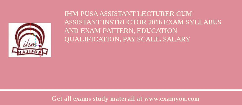 IHM Pusa Assistant Lecturer cum Assistant Instructor 2020 Exam Syllabus And Exam Pattern, Education Qualification, Pay scale, Salary