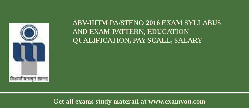 ABV-IIITM PA/Steno 2020 Exam Syllabus And Exam Pattern, Education Qualification, Pay scale, Salary