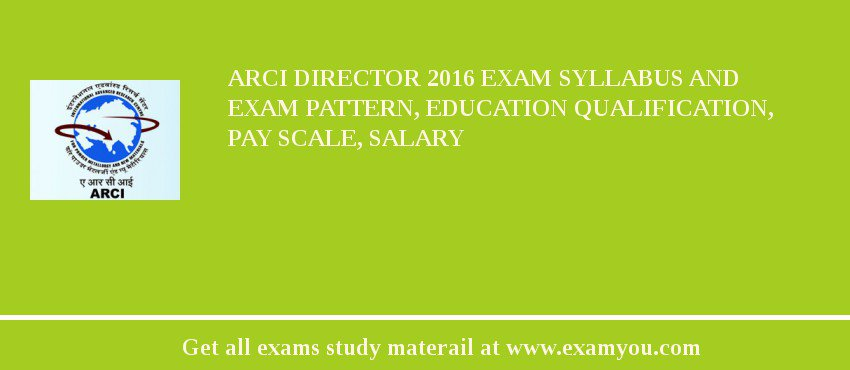 ARCI Director 2020 Exam Syllabus And Exam Pattern, Education Qualification, Pay scale, Salary