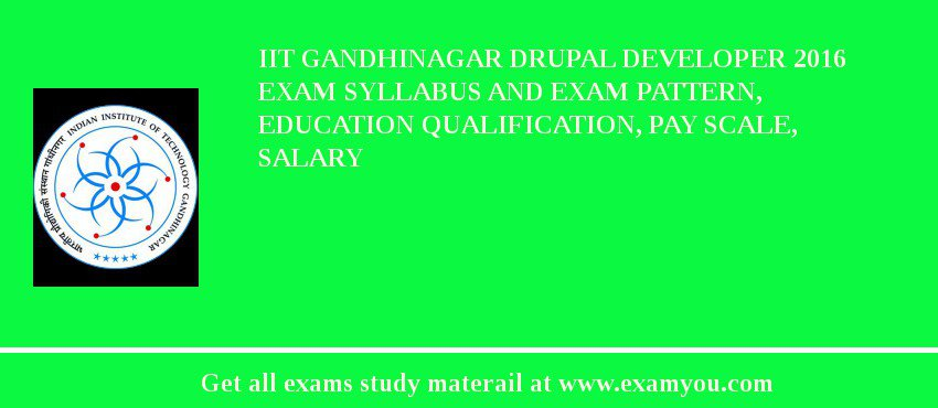 IIT Gandhinagar Drupal Developer 2019 Exam Syllabus And Exam Pattern, Education Qualification, Pay scale, Salary