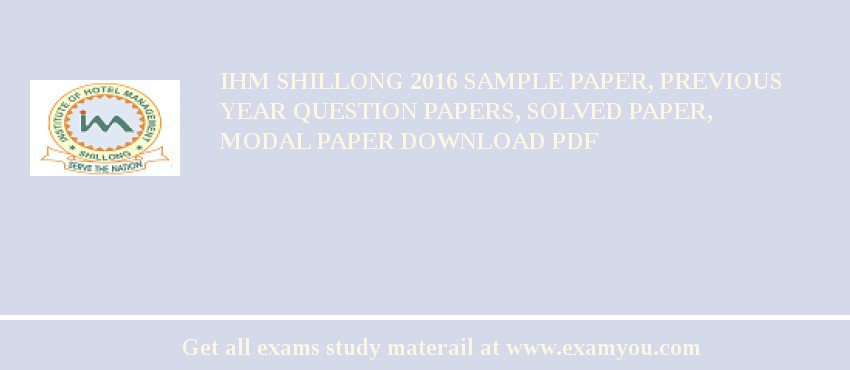 IHM Shillong 2020 Sample Paper, Previous Year Question Papers, Solved Paper, Modal Paper Download PDF