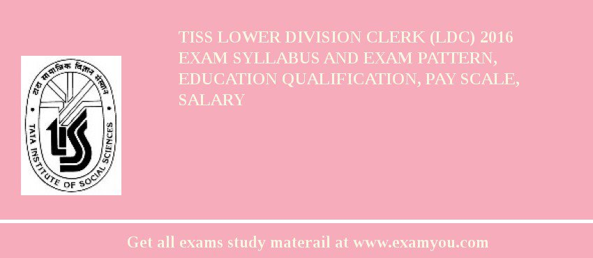 TISS Lower Division Clerk (LDC) 2020 Exam Syllabus And Exam Pattern, Education Qualification, Pay scale, Salary