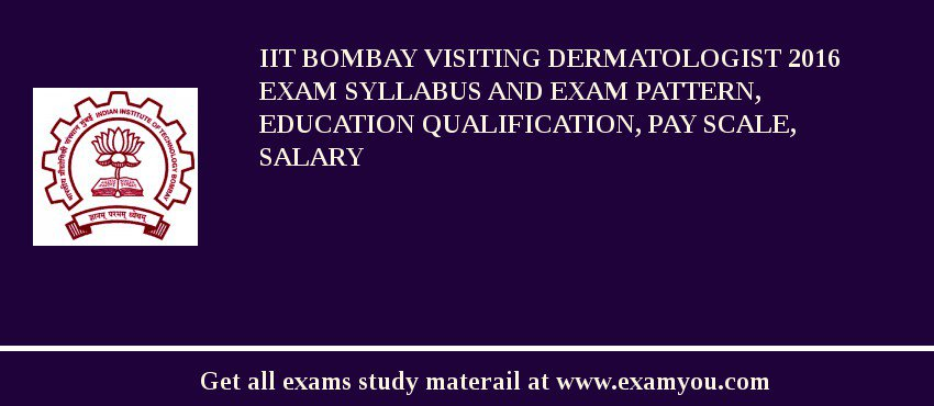 IIT Bombay Visiting Dermatologist 2019 Exam Syllabus And Exam Pattern, Education Qualification, Pay scale, Salary