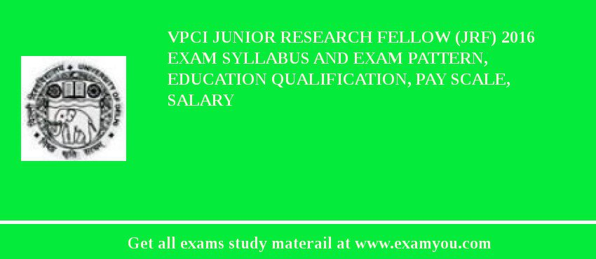 VPCI Junior Research Fellow (JRF) 2020 Exam Syllabus And Exam Pattern, Education Qualification, Pay scale, Salary