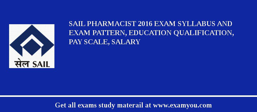 SAIL Pharmacist 2019 Exam Syllabus And Exam Pattern, Education Qualification, Pay scale, Salary