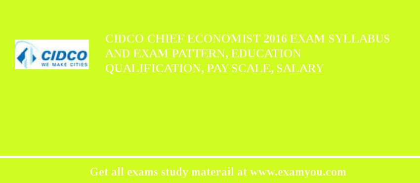 CIDCO Chief Economist 2020 Exam Syllabus And Exam Pattern, Education Qualification, Pay scale, Salary