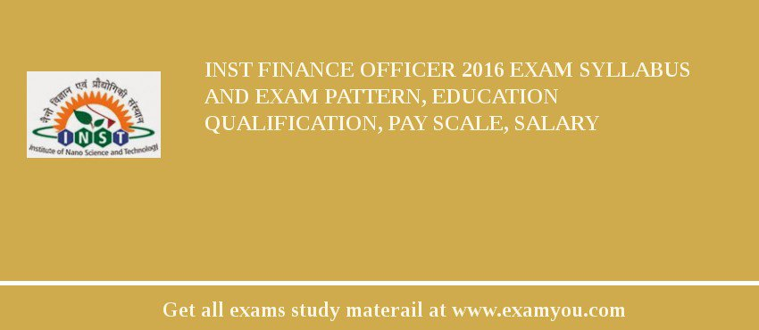 INST Finance Officer 2019 Exam Syllabus And Exam Pattern, Education Qualification, Pay scale, Salary