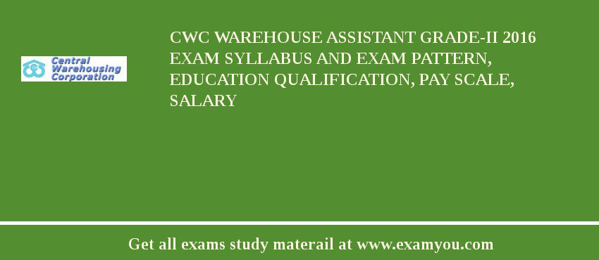 CWC Warehouse Assistant Grade-II 2020 Exam Syllabus And Exam Pattern, Education Qualification, Pay scale, Salary