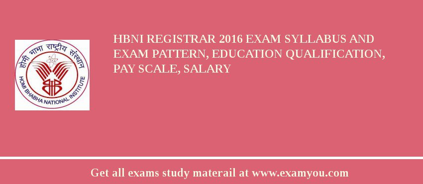 HBNI Registrar 2020 Exam Syllabus And Exam Pattern, Education Qualification, Pay scale, Salary