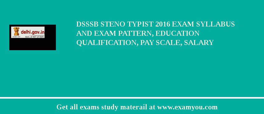 DSSSB Steno Typist 2020 Exam Syllabus And Exam Pattern, Education Qualification, Pay scale, Salary