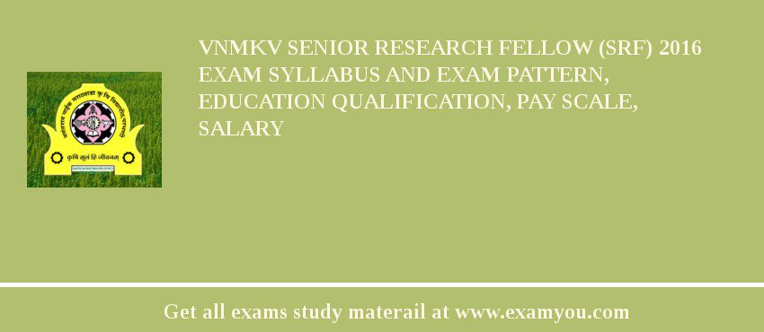 VNMKV Senior Research Fellow (SRF) 2019 Exam Syllabus And Exam Pattern, Education Qualification, Pay scale, Salary