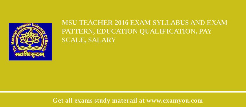 MSU Teacher 2020 Exam Syllabus And Exam Pattern, Education Qualification, Pay scale, Salary
