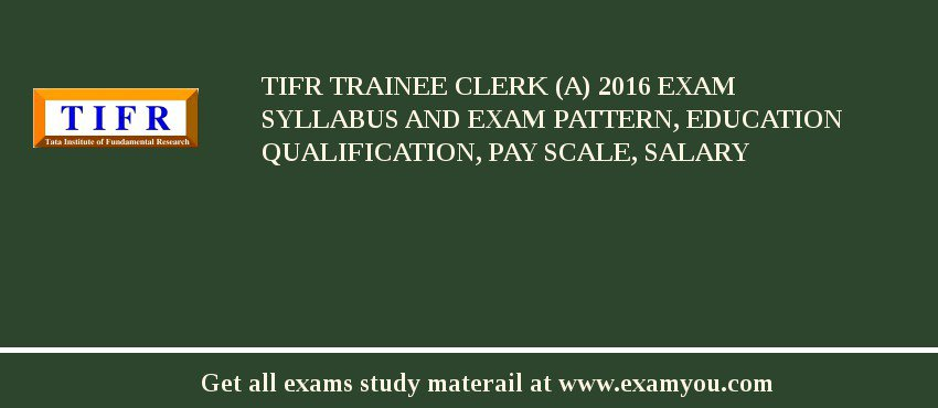 TIFR Trainee Clerk (A) 2020 Exam Syllabus And Exam Pattern, Education Qualification, Pay scale, Salary