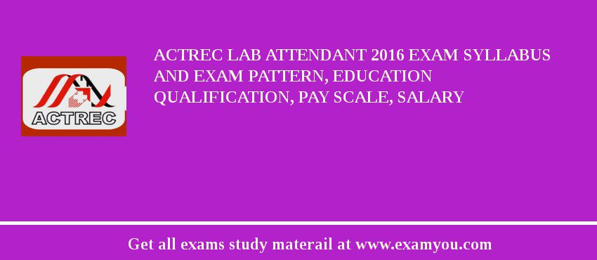 ACTREC Lab Attendant 2019 Exam Syllabus And Exam Pattern, Education Qualification, Pay scale, Salary