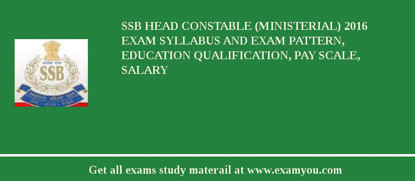 SSB Head Constable (Ministerial) 2020 Exam Syllabus And Exam Pattern, Education Qualification, Pay scale, Salary