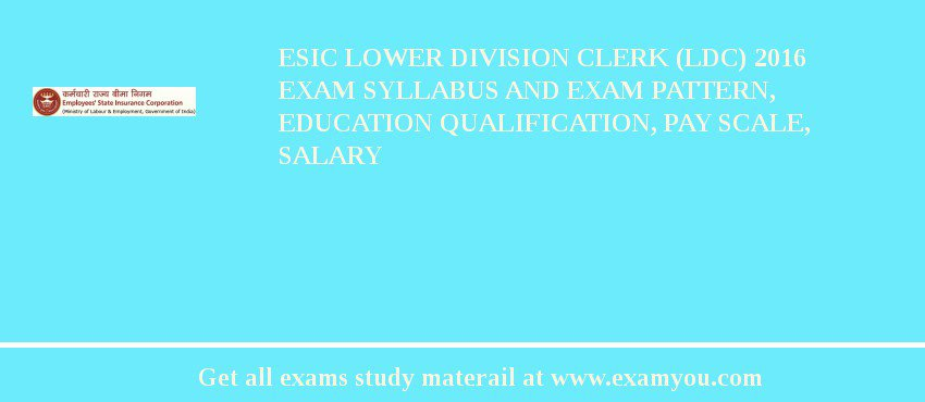 ESIC Lower Division Clerk (LDC) 2019 Exam Syllabus And Exam Pattern, Education Qualification, Pay scale, Salary