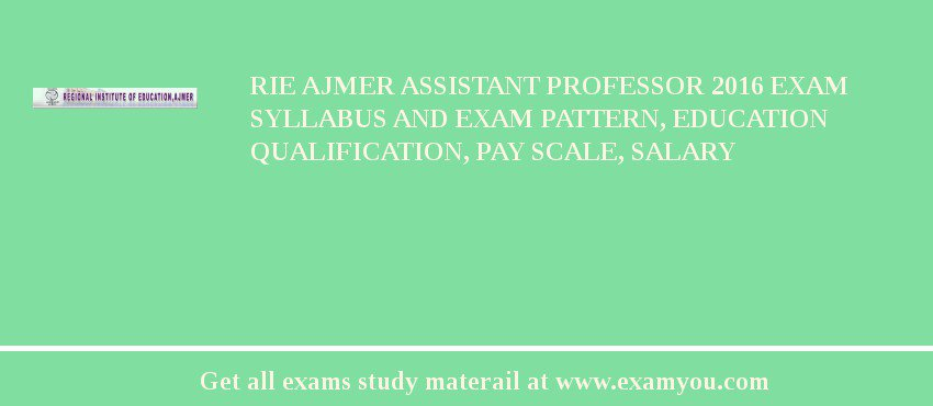 RIE Ajmer Assistant Professor 2019 Exam Syllabus And Exam Pattern, Education Qualification, Pay scale, Salary