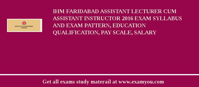 IHM Faridabad Assistant Lecturer Cum Assistant Instructor 2019 Exam Syllabus And Exam Pattern, Education Qualification, Pay scale, Salary