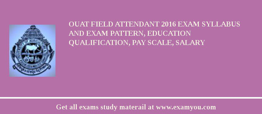 OUAT Field Attendant 2020 Exam Syllabus And Exam Pattern, Education Qualification, Pay scale, Salary