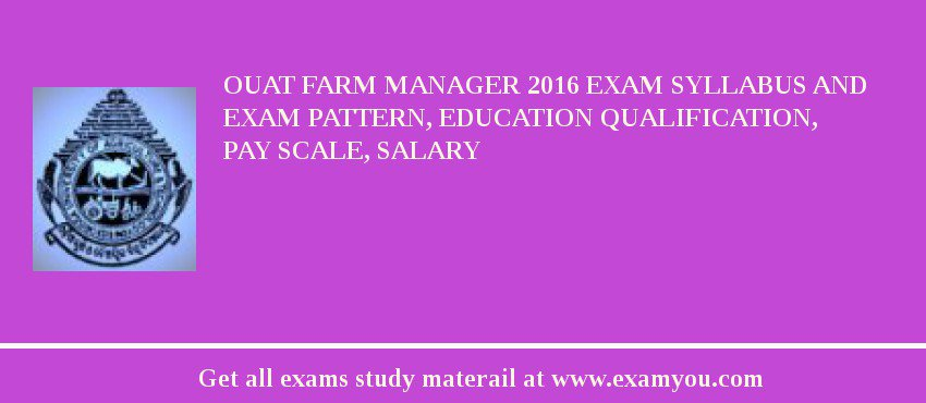 OUAT Farm Manager 2020 Exam Syllabus And Exam Pattern, Education Qualification, Pay scale, Salary
