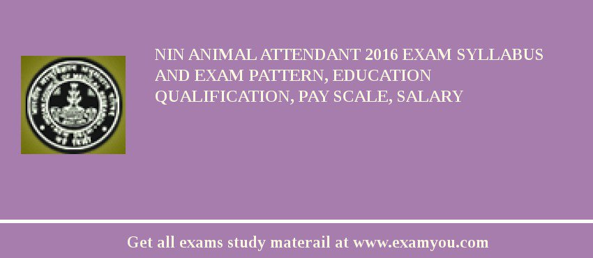 NIN Animal Attendant 2020 Exam Syllabus And Exam Pattern, Education Qualification, Pay scale, Salary