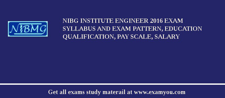 NIBG Institute Engineer 2020 Exam Syllabus And Exam Pattern, Education Qualification, Pay scale, Salary