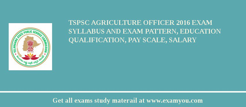 TSPSC Agriculture Officer 2020 Exam Syllabus And Exam Pattern, Education Qualification, Pay scale, Salary