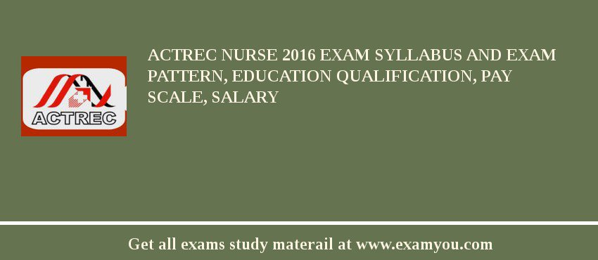 ACTREC Nurse 2019 Exam Syllabus And Exam Pattern, Education Qualification, Pay scale, Salary