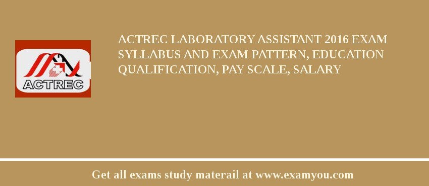 ACTREC Laboratory Assistant 2019 Exam Syllabus And Exam Pattern, Education Qualification, Pay scale, Salary