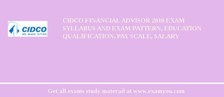 CIDCO Financial Advisor 2020 Exam Syllabus And Exam Pattern, Education Qualification, Pay scale, Salary