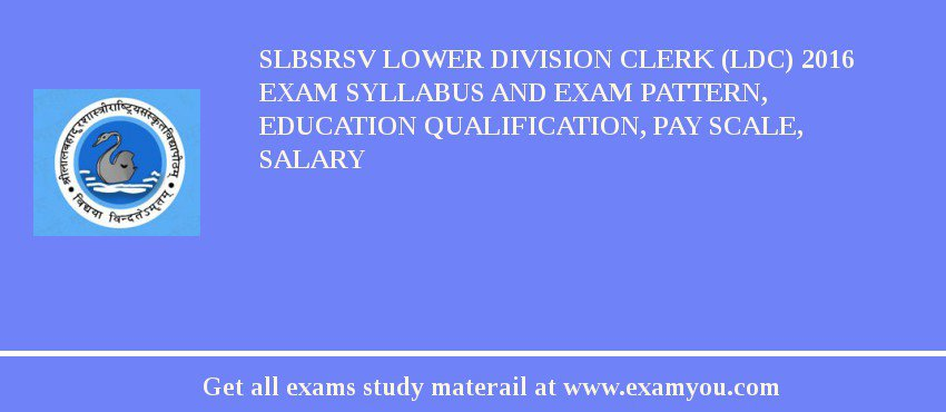 SLBSRSV Lower Division Clerk (LDC) 2020 Exam Syllabus And Exam Pattern, Education Qualification, Pay scale, Salary