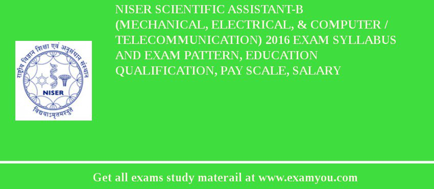 NISER Scientific Assistant-B (Mechanical, Electrical, & Computer / Telecommunication) 2019 Exam Syllabus And Exam Pattern, Education Qualification, Pay scale, Salary