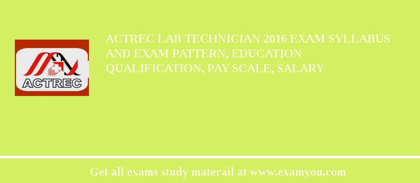 ACTREC Lab Technician 2019 Exam Syllabus And Exam Pattern, Education Qualification, Pay scale, Salary