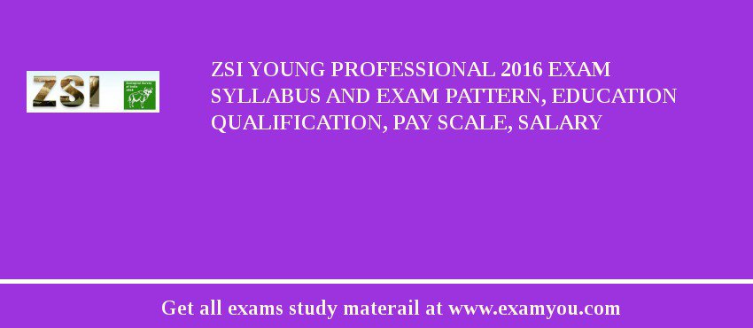 ZSI Young Professional 2020 Exam Syllabus And Exam Pattern, Education Qualification, Pay scale, Salary