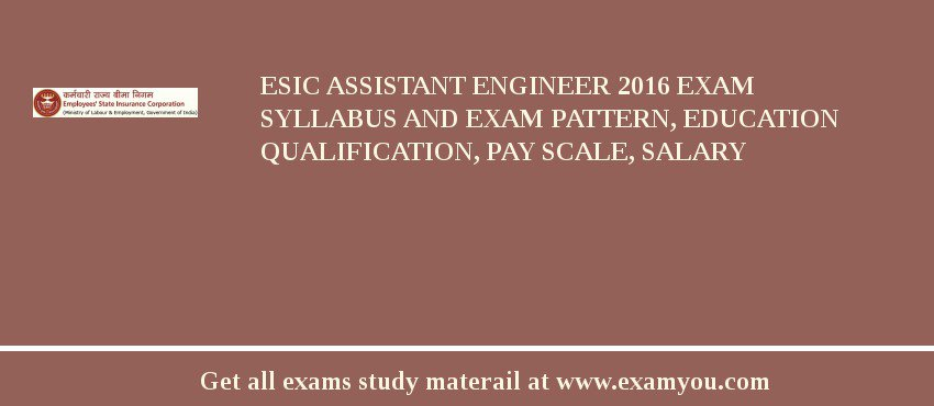 ESIC Assistant Engineer 2019 Exam Syllabus And Exam Pattern, Education Qualification, Pay scale, Salary