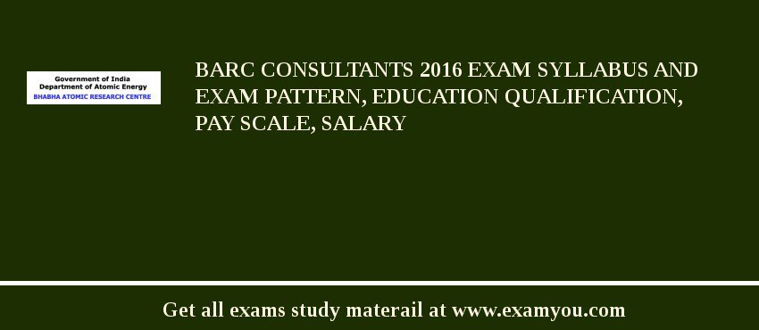 BARC Consultants 2019 Exam Syllabus And Exam Pattern, Education Qualification, Pay scale, Salary