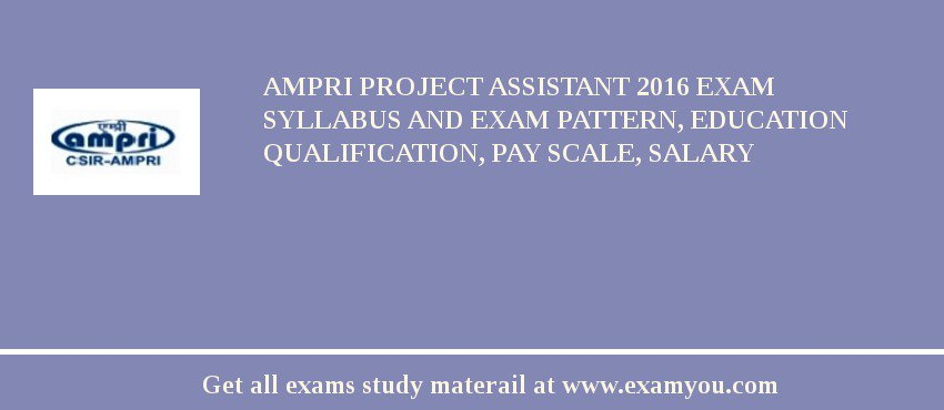AMPRI Project Assistant 2019 Exam Syllabus And Exam Pattern, Education Qualification, Pay scale, Salary