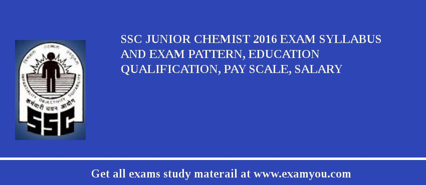 SSC Junior Chemist 2019 Exam Syllabus And Exam Pattern, Education Qualification, Pay scale, Salary