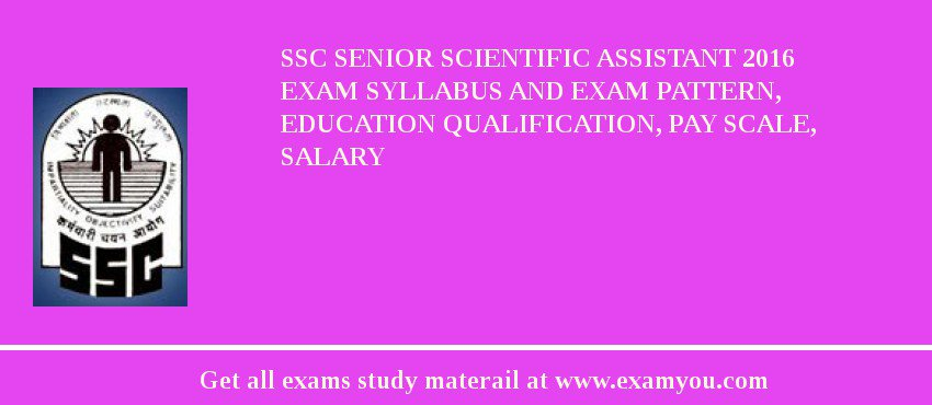 SSC Senior Scientific Assistant 2019 Exam Syllabus And Exam Pattern, Education Qualification, Pay scale, Salary