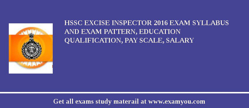 HSSC Excise Inspector 2020 Exam Syllabus And Exam Pattern, Education Qualification, Pay scale, Salary